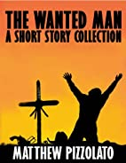 The Wanted Man by Matthew Pizzolato