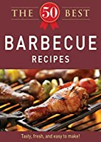 The 50 Best Barbecue Recipes: Tasty, fresh,…