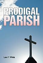 Prodigal Parish by Leo F. White