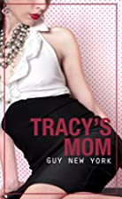 Tracy's Mom: A Dirty Little Story by Marcus…