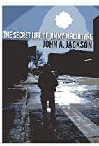 The Secret Life of Jimmy MacIntyre by John…