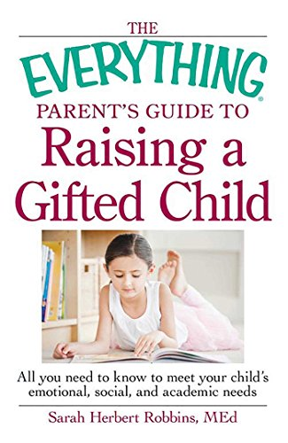the-everything-parents-guide-to-raising-a-gifted-child-all-you-need-to-know-to-meet-your-childs-emotional-social-and-academic-needs-everything-parents-guide