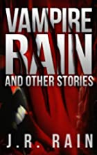 Vampire Rain and Other Stories by J.R. Rain