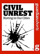 Civil Unrest: Rioting in our cities…