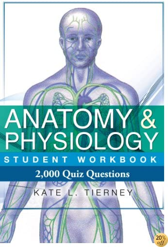 TAnatomy & Physiology Student Workbook - 2,000 Quiz Questions To Help Guarantee Exam Success