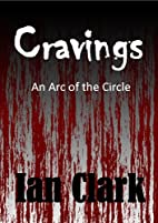 Cravings (The Circle Book 1) by Ian Clark