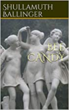 Bee Candy by Shullamuth Ballinger