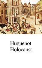 Huguenot Holocaust by James Beggs