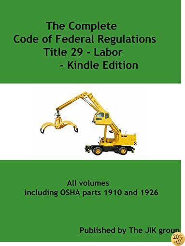 [OSHA]The Complete Code of Federal Regulations Title 29 - Labor - includes OSHA parts 1910 and 1926 [2016]
