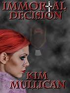 Immortal Decision by Kim Mullican