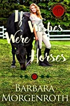 If Wishes Were Horses by Barbara Morgenroth