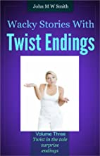 Wacky Stories With Twist Endings Volume 3 by…