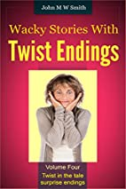 Wacky Stories With Twist Endings Volume 4 by…