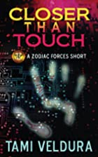 Closer Than Touch (A Zodiac Forces Short) by…