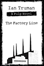 The Factory Line by Ian Truman
