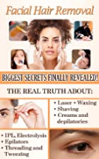 Facial Hair Removal: Biggest Secrets Finally…