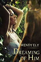 Dreaming of Him by Wendy Ely