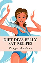 Diet Diva Belly Fat Recipes by Paige Anders