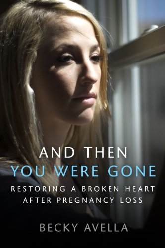 and-then-you-were-gone-restoring-a-broken-heart-after-pregnancy-loss