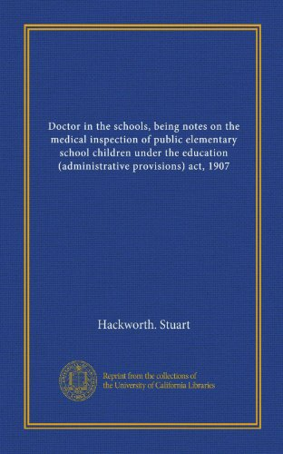 doctor-in-the-schools-being-notes-on-the-medical-inspection-of-public-elementary-school-children-under-the-education-administrative-provisions-act-1907