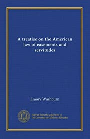 A treatise on the American law of easements…