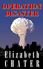 Operation Disaster by Elizabeth Chater