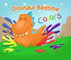 Dinosaur Bedtime: Colors [Dinosaur Books for…