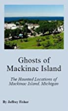 Ghosts of Mackinac Island: The Haunted…