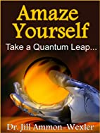 Amaze Yourself: Take a Quantum Leap by Dr.…
