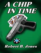 A Chip in Time by Robert B. Jones