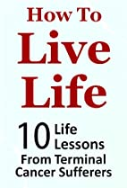 How to Live Life - 10 Life Lessons from…
