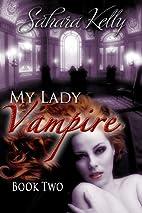 My Lady Vampire - Book Two by Sahara Kelly