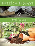 Passion Flowers and Italians by Billie…