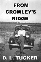 FROM CROWLEY'S RIDGE by D. L. Tucker
