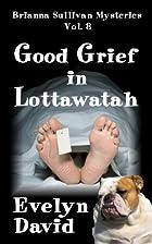 Good Grief in Lottawatah (Brianna Sullivan…