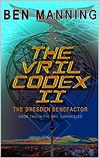 The Vril Codex II: The Dresden Benefactor…