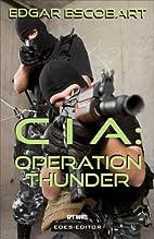 CIA: Operation Thunder by Edgar Escobart