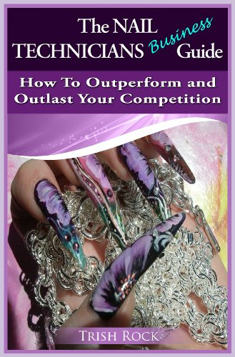 the-nail-technicians-business-guide-how-to-outperform-and-outlast-your-competition
