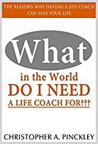 What In the World Do I Need A Life Coach…