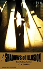 Shadows of Illusion by C. R. Myers
