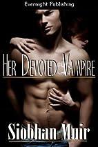 Her Devoted Vampire by Siobhan Muir