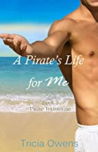 A Pirate's Life for Me: Book Three by Tricia…
