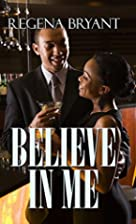 Believe in Me by Regena Bryant