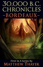 30,000 B.C. Chronicles: Bordeaux by Matthew…