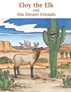 Eloy the Elk and His Desert Friends by Terry…
