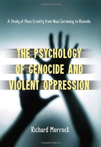 the-psychology-of-genocide-and-violent-oppression-a-study-of-mass-cruelty-from-nazi-germany-to-rwanda