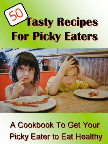 50-tasty-recipes-for-picky-eaters-get-your-picky-eater-to-eat-healthy