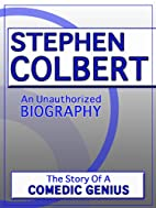 Stephen Colbert: An Unauthorized Biography…