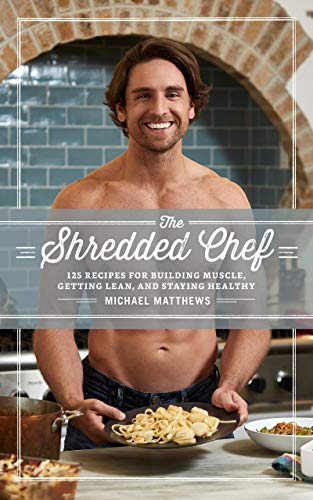 the-shredded-chef-120-recipes-for-building-muscle-getting-lean-and-staying-healthy-the-muscle-for-life-series-book-3