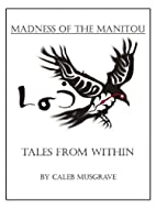 Madness of the Manitou; Tales from Within by…